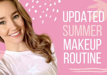 get ready with me // updated summer makeup routine