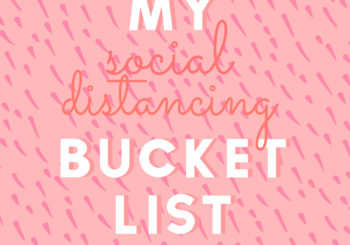 my social distancing bucket list + template